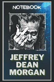 Jeffrey Dean Morgan Notebook: A Multipurpose And High Quality Notebook That Can Be Used As A Journal. (110+ Pages, 6 X 9, Lined)